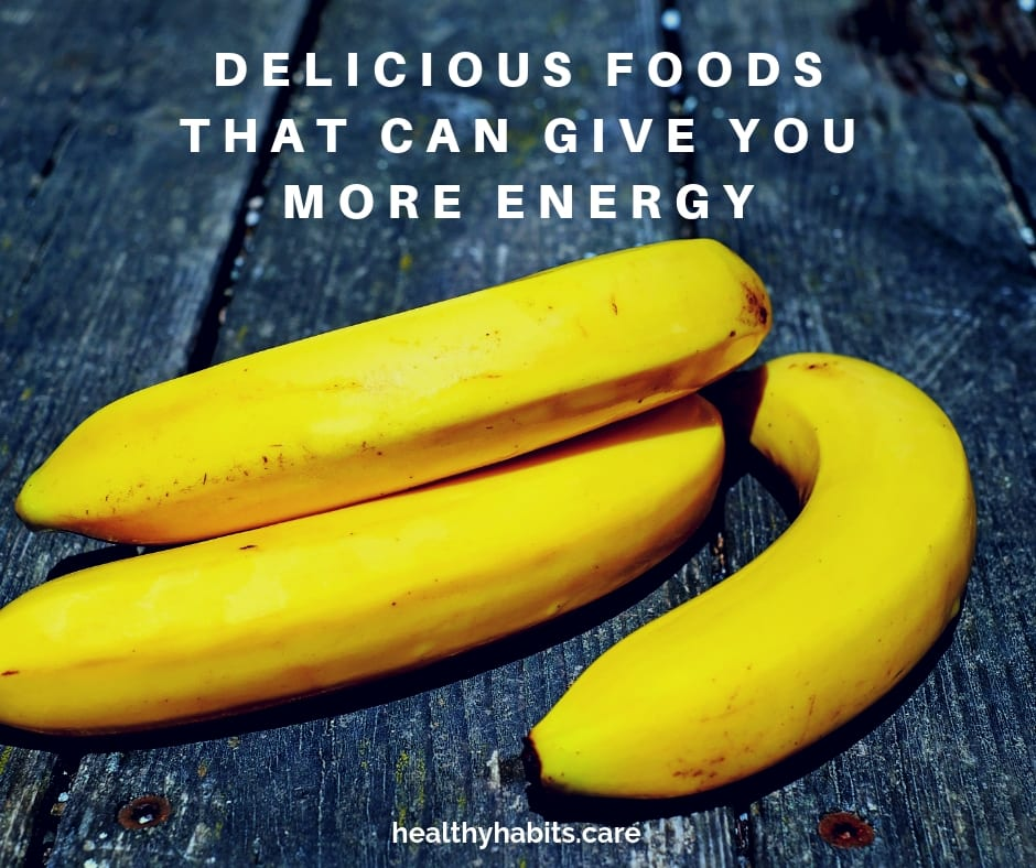 Delicious Foods That Can Give You More Energy Healthy Habits